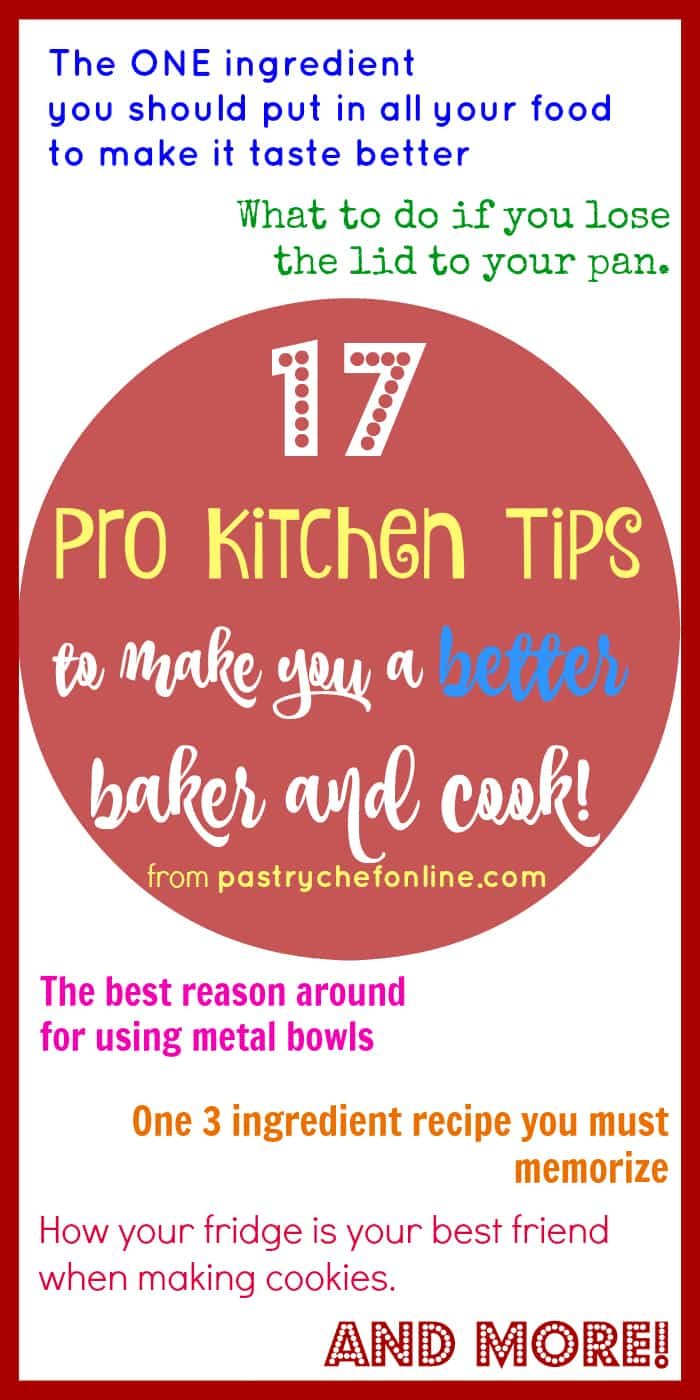 17 Essential Pro Kitchen Tips to make you a better cook and baker. Up your cooking and baking game with these tips, some of which the pros might not want you to know! | pastrychefonline.com
