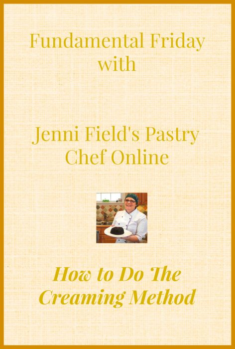 what is the Creaming Method text reads Fundamental Friday with Jenni Field's Pastry Chef Online How to Do the Creaming Method