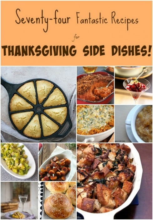 Thanksgiving Side Dishes collage Text reads Seventy-four fantastic recipes for Thanksgiving Side Dishes!