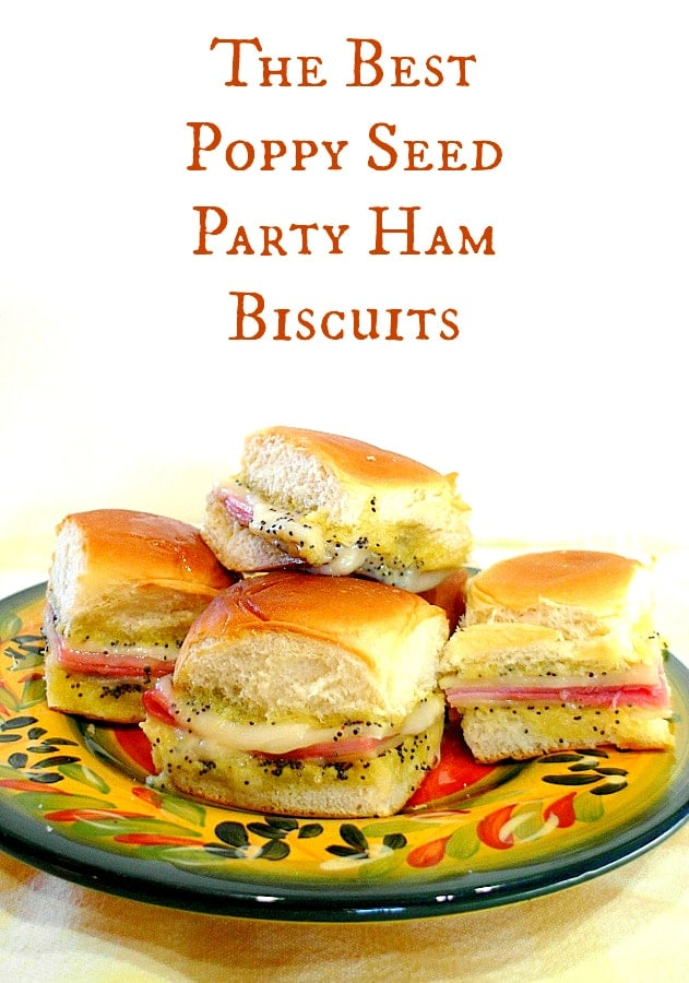 """photo of a plate of ham and cheese sliders. Text reads """"The Best Poppy Seed Party Ham Biscuits."""""""