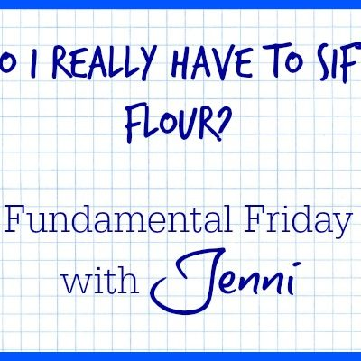 Do I Really Have to Sift Flour? | Fundamental Friday