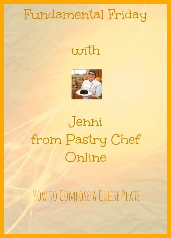 """graphic on yellow background for cheese plate ideas. text reads """"fundamental Friday with Jenni from Pastry Chef Online. How to Compose a Cheese Plate"""""""