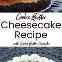 """2 images of cheesecake text reads """"cookie butter cheesecake recipe with cookie butter ganache"""""""