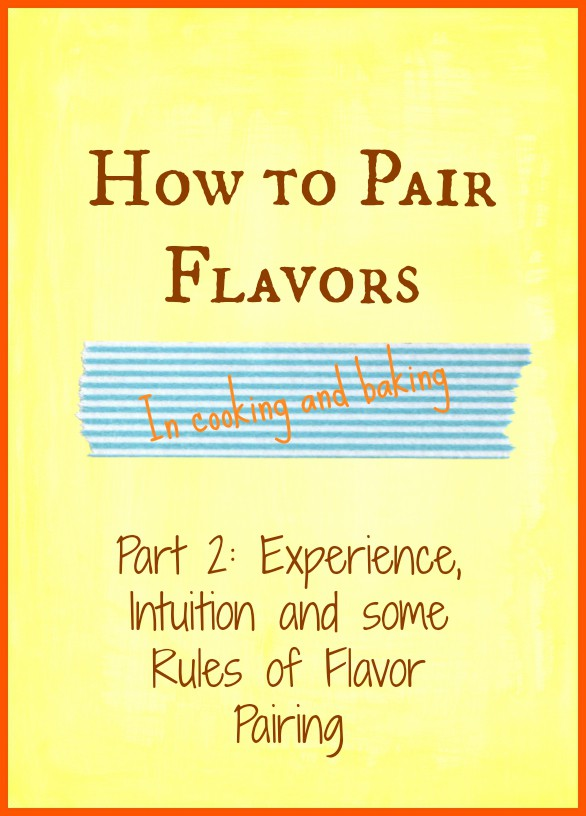 How to Pair Flavors, Part 2: Experience, Intuition and Some Rules of Flavor Pairing | pastrychefonline.com