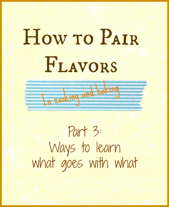 How to Pair Flavors in Cooking, Part 3 | pastrychefonline.com