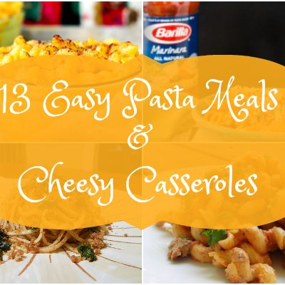 13 Easy Pasta Meals and Cheesy Casserole Recipes for Busy Families