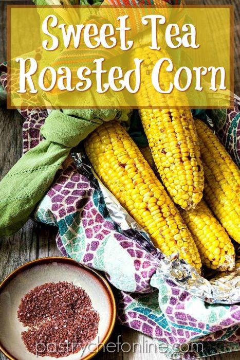 "overhead shot of sweet tea roasted corn with Hawaiian salt for serving. Text reads ""Sweet Tea Roasted Corn"""