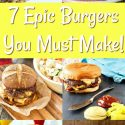 """collage of 6 epic burgers text reads """"7 epic burgers you must make!"""""""