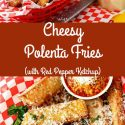 """collage of 2 images of polenta fries text reads """"cheesy polenta fries with Red Pepper Ketchup"""""""