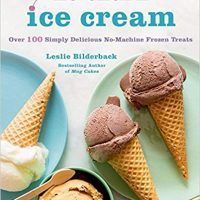No-Churn Ice Cream: Over 100 Simply Delicious No-Machine Frozen Treats
