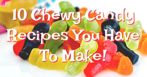 10 Fantastic Chewy Candy Recipes To Make At Home | Pastry