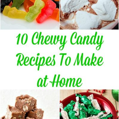 10 Fantastic Chewy Candy Recipes You Need to Make!
