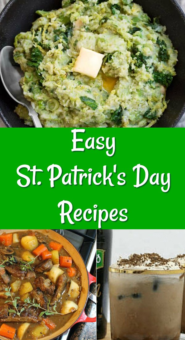 "collage of 3 images: colcannon, Irish stew, and an Irish creme drink. Text reads ""Easy St. Patrick's Day Recipes"""