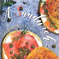 A Sandwich Cookbook You'll Use Every Day: Unique, Savory Sandwiches from Around the World