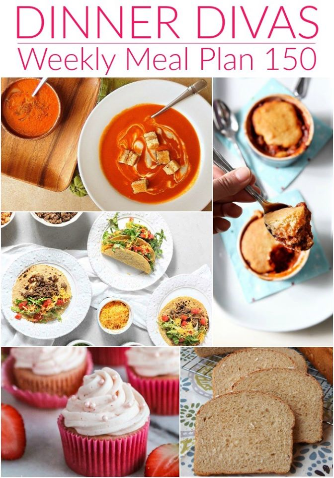 """collage of 5 images showing tomato soup, chili pot pies, tacos, cupcakes and homemade bread. text reads """"dinner divas weekly meal plan 150"""""""